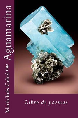 Aguamarina: Libro de Poemas Maria Ines Gebel