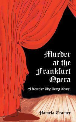 Murder at the Frankfurt Opera: A Murder She Sang Novel Pamela Cramer