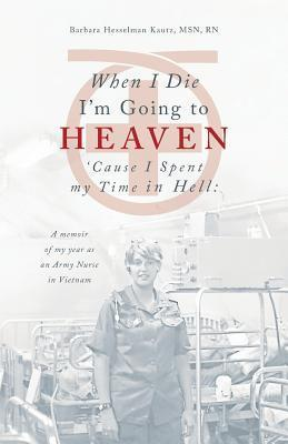 When I Die Im Going to Heaven Cause I Spent My Time in Hell Barbara Kautz