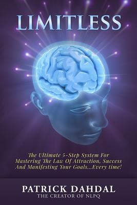 Limitless: The Ultimate 5-Step System for Mastering the Law of Attraction, Success and Manifesting Your Goals...Every Time! Patrick Dahdal