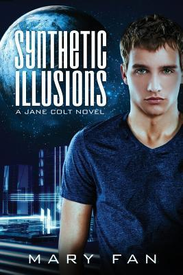 Synthetic Illusions: A Jane Colt Novel  by  Mary Fan