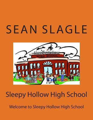 Sleepy Hollow High School: Welcome to Sleepy Hollow High School Sean Slagle