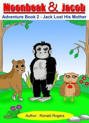 Jack Lost His Mother Children (Moonbeak and Jacob Adventure, #2) Ronald Rogers
