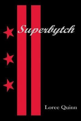 Superbytch  by  Loree Quinn