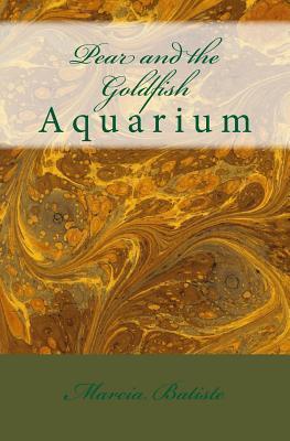 Pear and the Goldfish: Aquarium  by  Marcia Batiste
