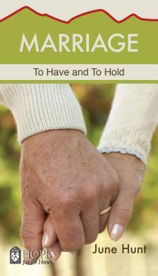 Marriage: To Have and To Hold June Hunt