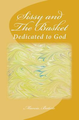 Sissy and the Basket: Dedicated to God Marcia Batiste