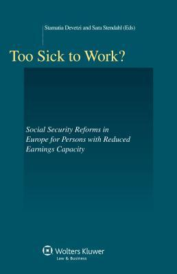 Too Sick to Work?: Reforms in European Social Security Systems for Persons with Reduced Earnings Capacity Stamatia Devetzi
