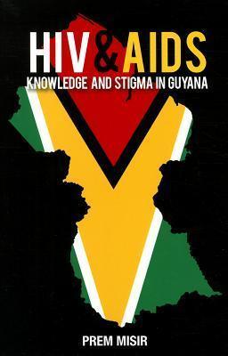 HIV and AIDS Knowledge and Stigma in Guyana Prem Misir