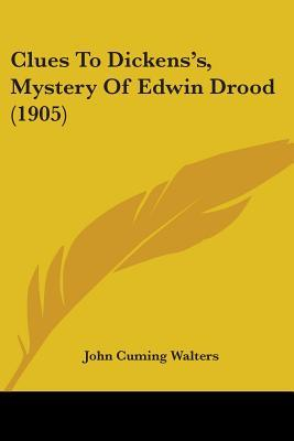 Clues to Dickenss, Mystery of Edwin Drood (1905)  by  John Cuming Walters