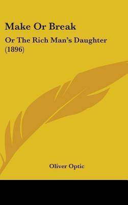 Make or Break: Or the Rich Mans Daughter (1896)  by  Oliver Optic