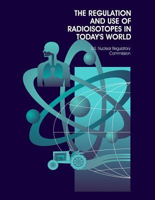 The Regulation and Use of Radioisotopes in Todays World U.S. Nuclear Regulatory Commission
