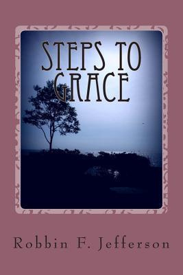 Steps to Grace: One Thing Does Leads to Another  by  Robbin F Jefferson