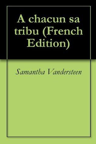 A chacun sa tribu  by  Samantha Vandersteen