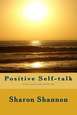 Positive Self-Talk: A Little Journal Book with Big Talk  by  Sharon Shannon