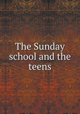 The Sunday School and the Teens  by  J L Alexander