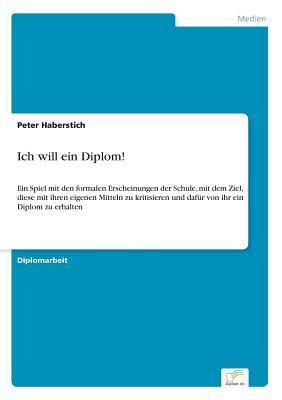 Ich Will Ein Diplom!  by  Peter Haberstich
