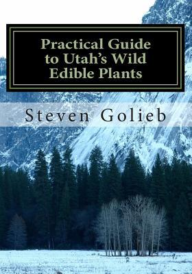 Wild Edible Plants of Colorados Plains and Urban Areas  by  Steven C. Golieb
