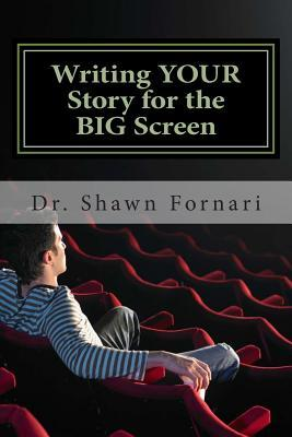 Writing Your Story for the Big Screen Shawn C Fornari