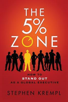 The 5% Zone (Domestic): How to Standout as a Global Executive  by  Stephen Krempl