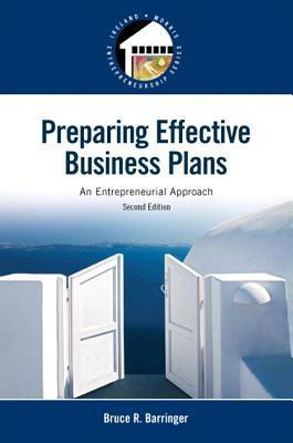Preparing Effective Business Plans: An Entrepreneurial Approach  by  Bruce R. Barringer