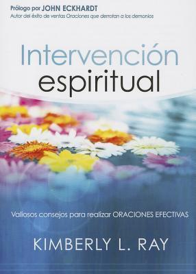Intervención espiritual: Valiosos consejos para realizar oraciones efectivas  by  Kimberly Ray