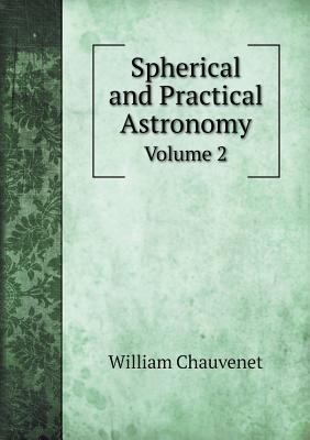 Spherical and Practical Astronomy Volume 2  by  William Chauvenet