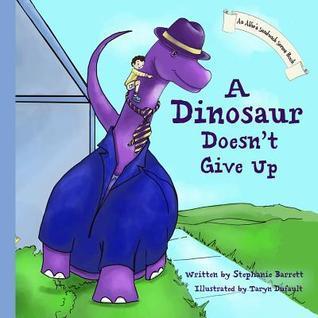 A Dinosaur Doesnt Give Up Stephanie Barrett