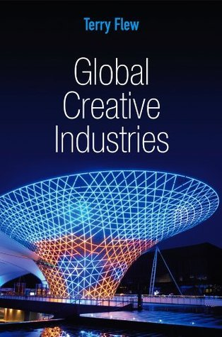 Global Creative Industries (PGMC - Polity Global Media and Communication series) Terry Flew