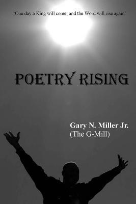 Poetry Rising  by  Gary N. Miller Jr.