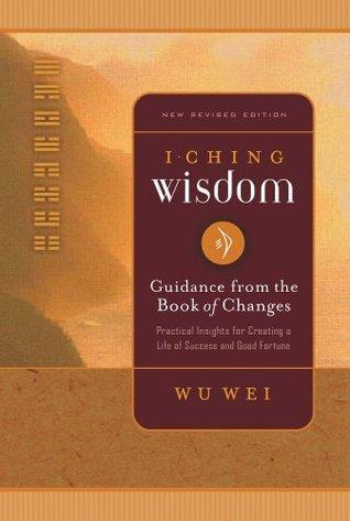 I Ching Wisdom Volume One: 1 Wu Wei