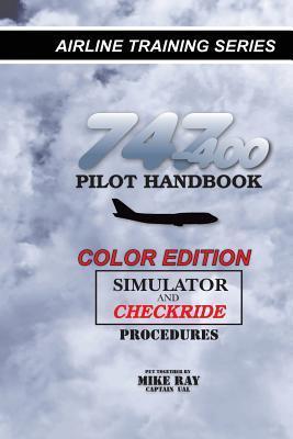 747-400 Pilot Handbook (Color): Simulator and Checkride Procedures Mike Ray