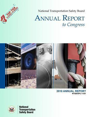 National Transportation Safety Board Annual Report to Congress: 2010 Annual Report  by  National Transportation Safety Board