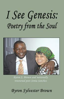 I See Genesis: Poetry from the Soul Byron S. Brown