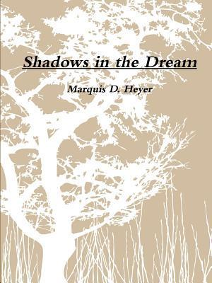 Shadows in the Dream Marquis Heyer