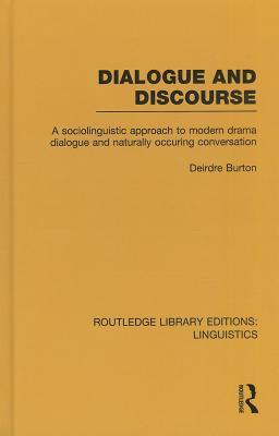 Dialogue and Discourse: A Sociolinguistic Approach to Modern Drama Dialogue and Naturally Occurring Conversation  by  Deirdre Burton