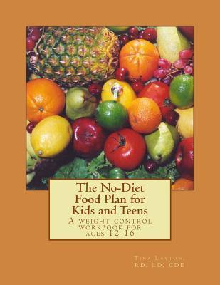 The No-Diet Food Plan for Kids and Teens: Healthy Weight Loss for Kids Tina C Layton Rd