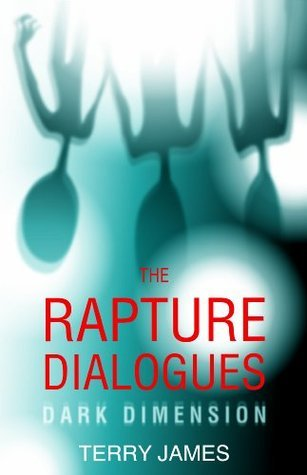 The Rapture Dialogues: Dark Dimension  by  Terry James