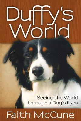 Duffys World: Seeing the World Through a Dogs Eyes Faith McCune