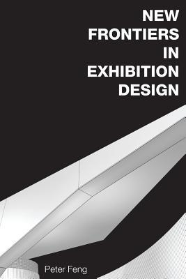 New Frontiers in Exhibition Design  by  Peter Feng