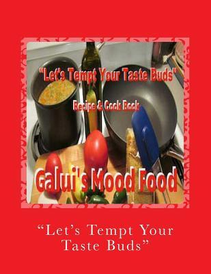 Lets Tempt Your Taste Buds  by  Galuis Mood Food