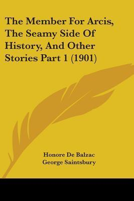 The Member for Arcis, the Seamy Side of History, and Other Stories Part 1 (1901) Honoré de Balzac