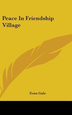 Peace in Friendship Village  by  Zona Gale