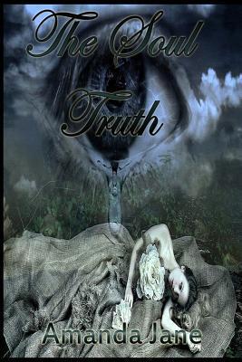 The Soul Truth  by  Amanda Jane