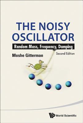 The Noisy Oscillator: Random Mass, Frequency, Damping  by  Moshe Gitterman