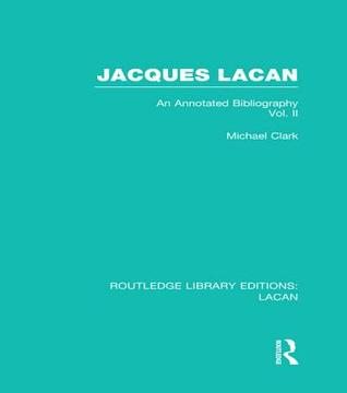 Jacques Lacan (Volume I) (Rle: Lacan): An Annotated Bibliography Michael P Clark