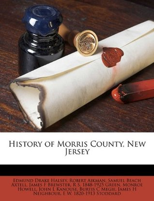History of Morris County, New Jersey  by  Edmund Drake Halsey