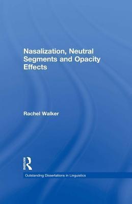 Nasalization, Neutral Segments and Opacity Effects  by  Rachel  Walker