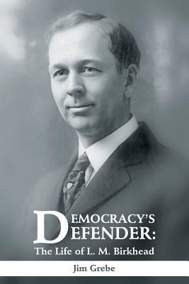 Democracys Defender: The Life of L. M. Birkhead  by  Jim Grebe