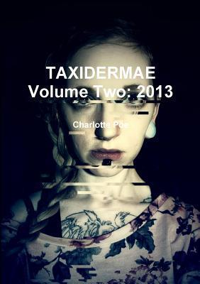 Taxidermae Volume Two: 2013 Charlotte Poe